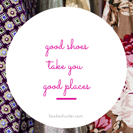 Good Shoes Take You Good Places - Rachel Fawkes San Francisco Fashion Stylist